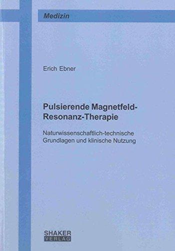 Pulsierende Magnetfeld-Resonanz-Therapie: Naturwissenschaftlich-technische Grundlagen und klinische...