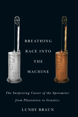 Breathing Race into the Machine: The Surprising Career of the Spirometer from Plantation to Genetics...