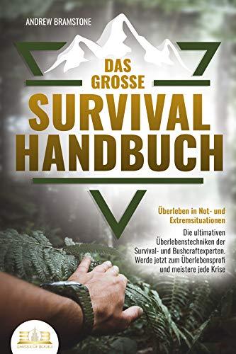 Das große SURVIVAL HANDBUCH - Überleben in Not- und Extremsituationen: Die ultimativen...