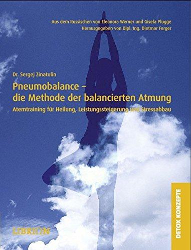 Pneumobalance - die Methode der balancierten Atmung: Atemtraining für Heilung, Liestungssteigerung...